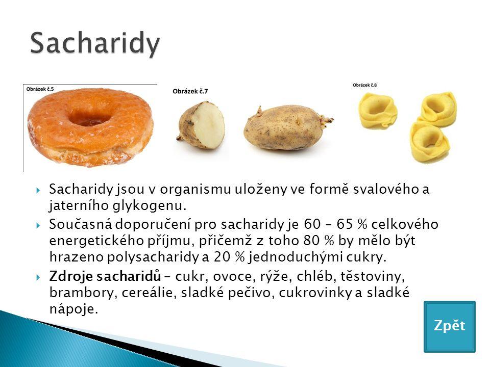  Sacharidy jsou v organismu uloženy ve formě svalového a jaterního glykogenu.