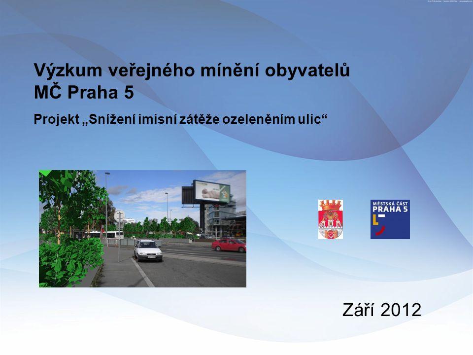"""Výzkum veřejného mínění obyvatelů MČ Praha 5 Projekt """"Snížení imisní zátěže ozeleněním ulic Září 2012"""