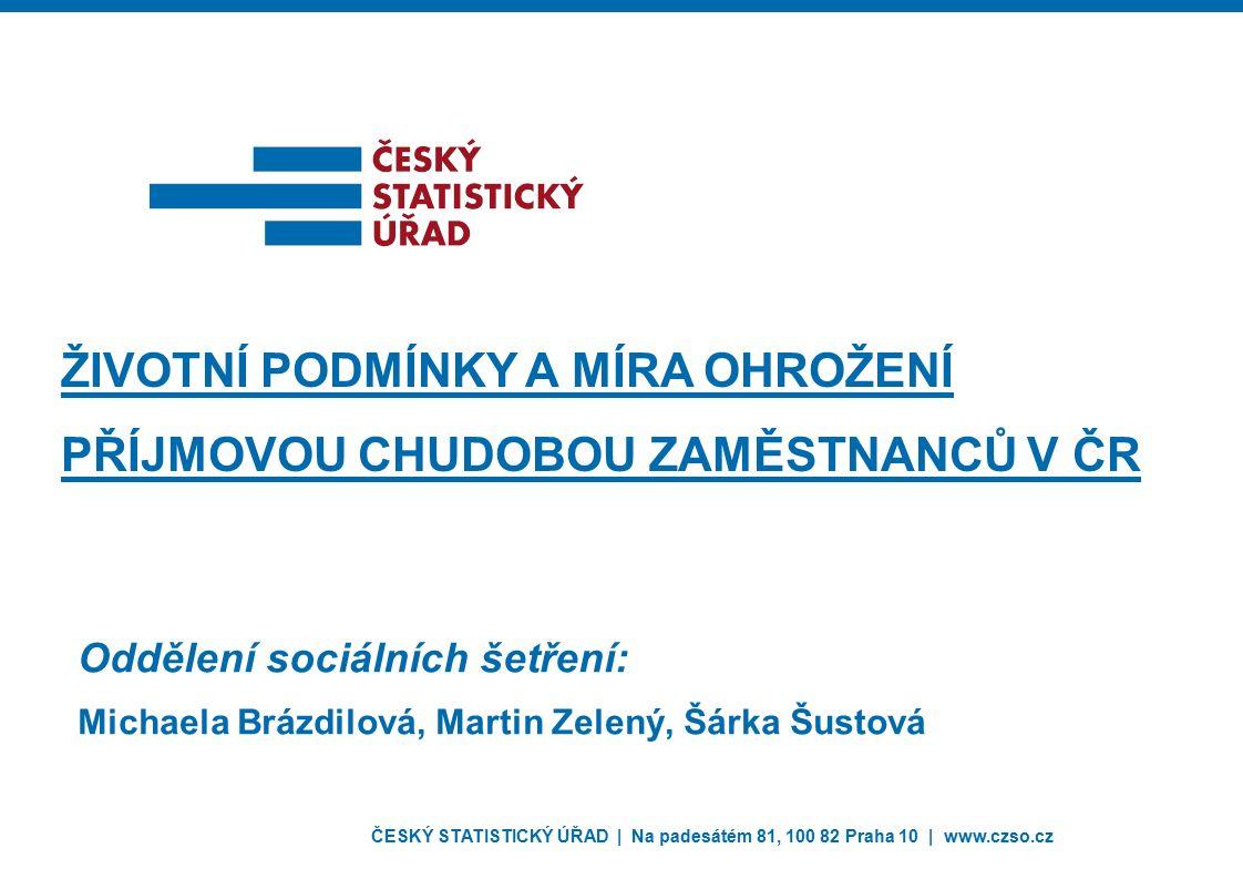 2 ■Indikátory založené na příjmu domácnosti ■Míra ohrožení příjmovou chudobou ■Ekvivalizovaný disponibilní příjem domácnosti < 60 % mediánu národního ekvivalizovaného disponibilního příjmu ■Podle modifikované ekvivalenční stupnice OECD (1.0 – 0.5 – 0.3) ■Standardní evropský indikátor měřící úroveň relativní chudoby Indikátory chudoby založené na příjmu