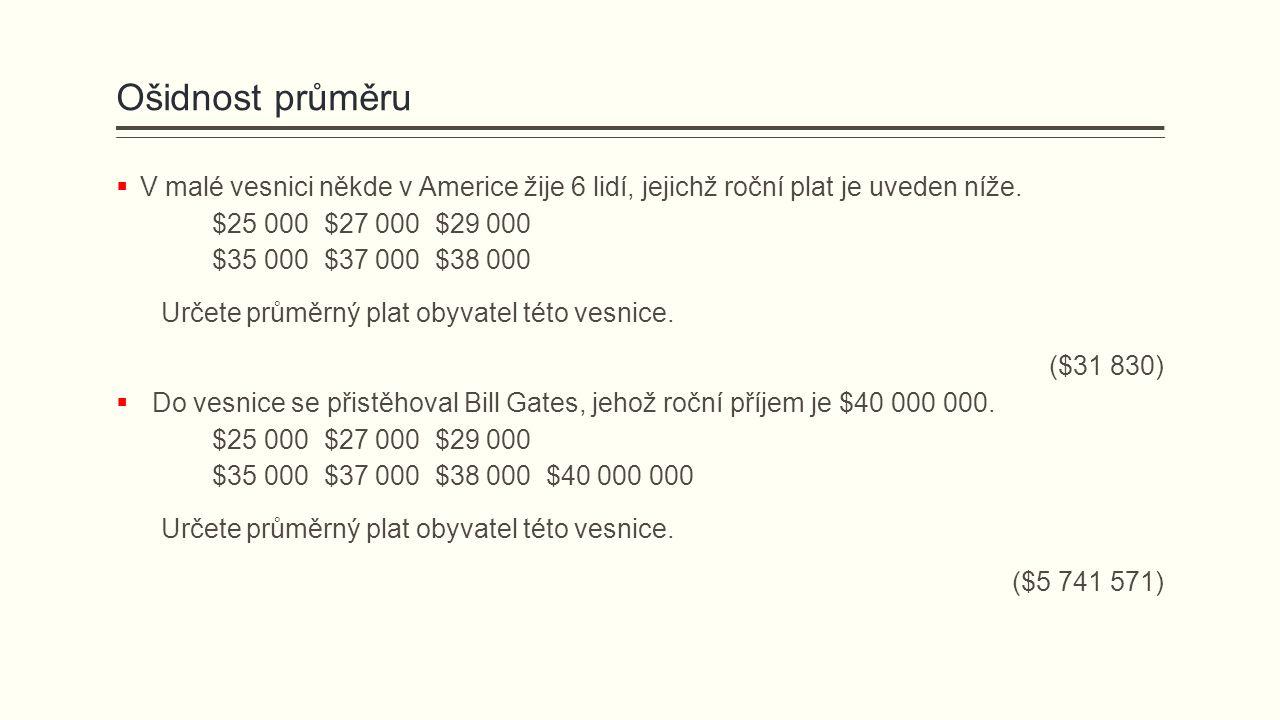  V malé vesnici někde v Americe žije 6 lidí, jejichž roční plat je uveden níže. $25 000 $27 000 $29 000 $35 000 $37 000 $38 000 Určete průměrný plat