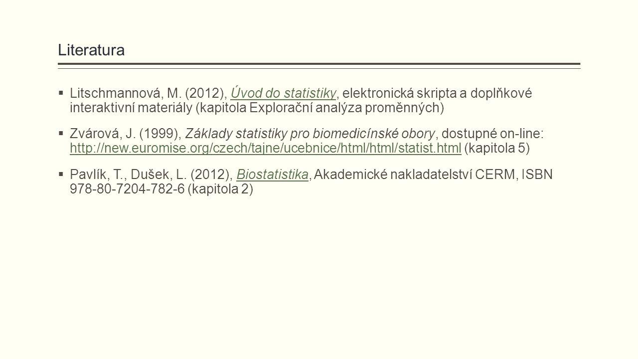Literatura  Litschmannová, M. (2012), Úvod do statistiky, elektronická skripta a doplňkové interaktivní materiály (kapitola Explorační analýza proměn