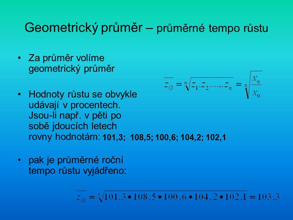 Geometrický průměr – průměrné tempo růstu Za průměr volíme geometrický průměr Hodnoty růstu se obvykle udávají v procentech. Jsou-li např. v pěti po s