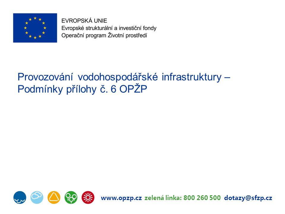 www.opzp.cz zelená linka: 800 260 500 dotazy@sfzp.cz Provozování vodohospodářské infrastruktury – Podmínky přílohy č.