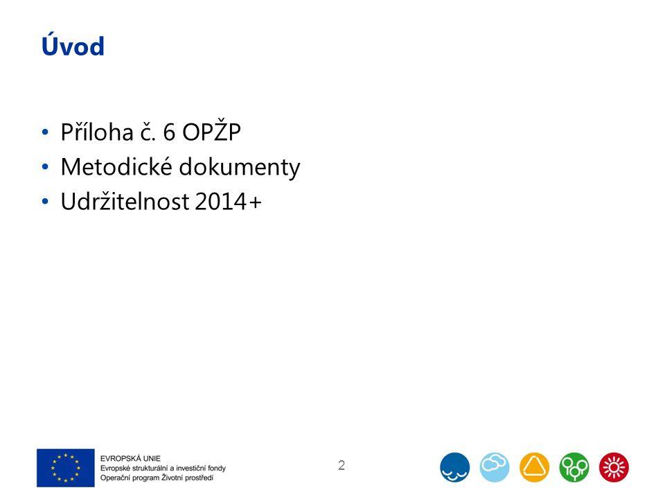 Úvod Příloha č. 6 OPŽP Metodické dokumenty Udržitelnost 2014+ 2