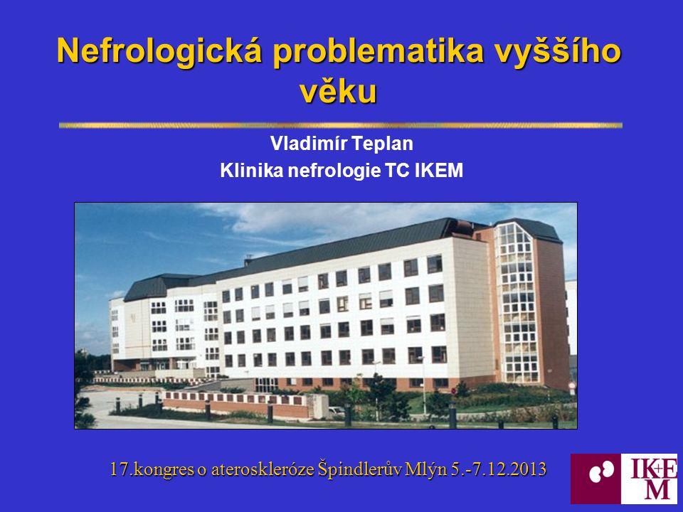 Nefrologická problematika vyššího věku Vladimír Teplan Klinika nefrologie TC IKEM 17.kongres o ateroskleróze Špindlerův Mlýn 5.-7.12.2013 17.kongres o