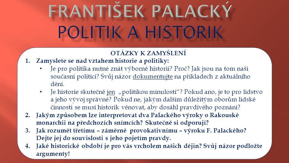 OTÁZKY K ZAMYŠLENÍ 1.Zamyslete se nad vztahem historie a politiky: Je pro politika nutné znát výborně historii? Proč? Jak jsou na tom naši současní po