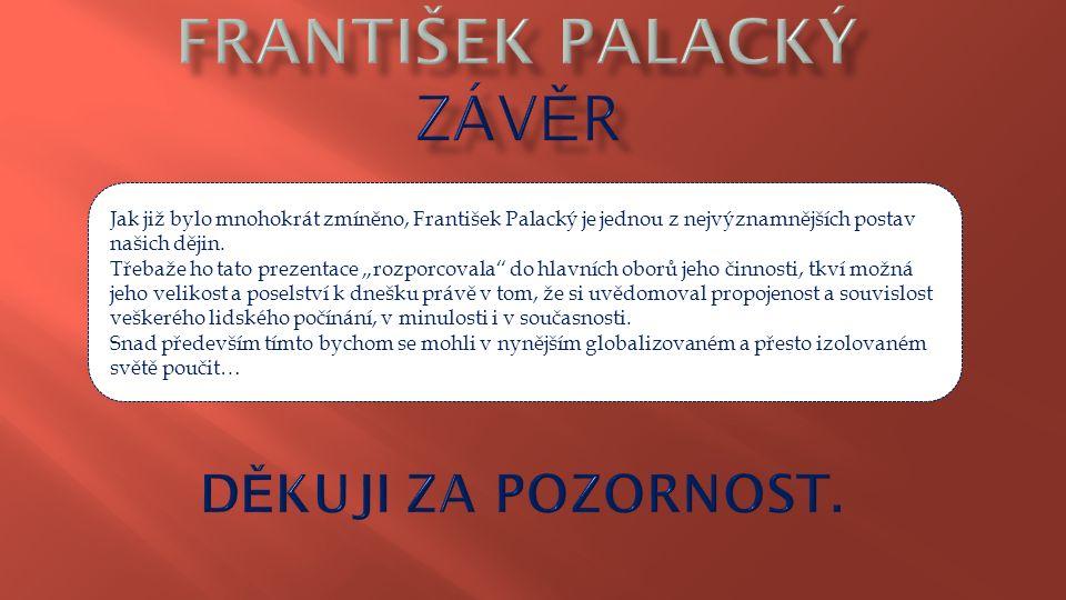"""Jak již bylo mnohokrát zmíněno, František Palacký je jednou z nejvýznamnějších postav našich dějin. Třebaže ho tato prezentace """"rozporcovala"""" do hlavn"""