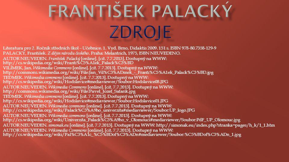 Literatura pro 2. Ročník středních škol – Učebnice. 1. Vyd. Brno, Didaktis 2009. 151 s. ISBN 978-80.7358-129-9 PALACKÝ, František. Z dějin národu česk