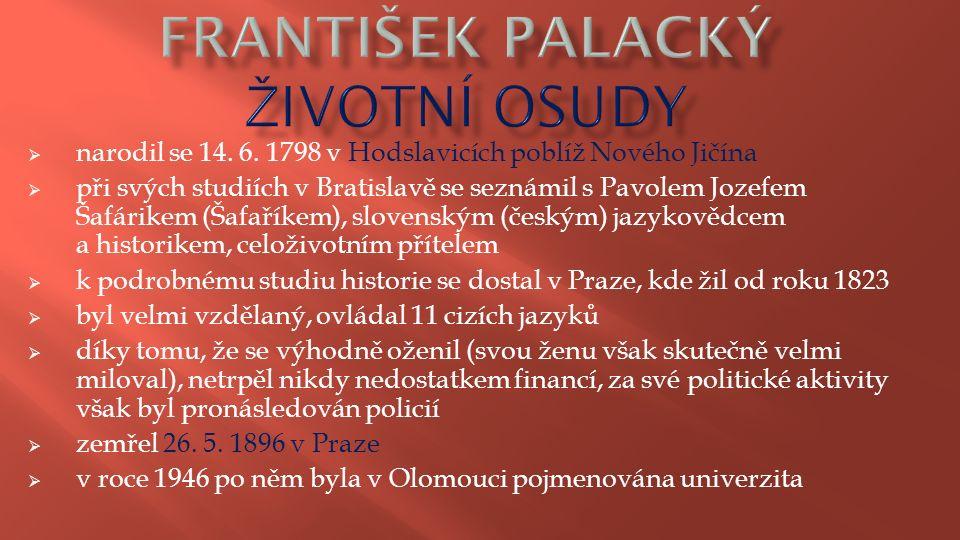  narodil se 14. 6. 1798 v Hodslavicích poblíž Nového Jičína  při svých studiích v Bratislavě se seznámil s Pavolem Jozefem Šafárikem (Šafaříkem), sl