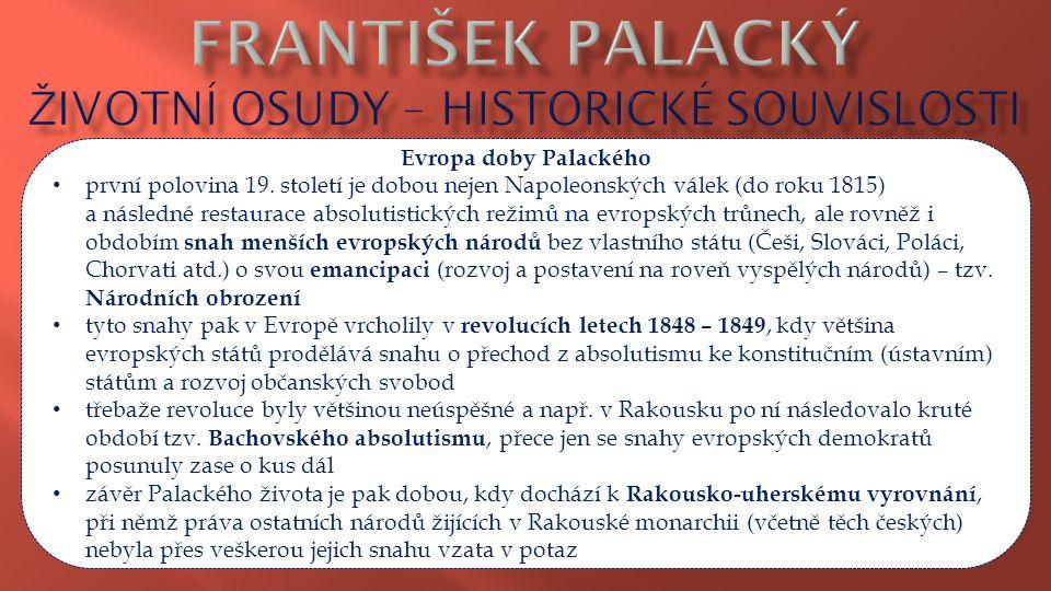 Evropa doby Palackého první polovina 19. století je dobou nejen Napoleonských válek (do roku 1815) a následné restaurace absolutistických režimů na ev