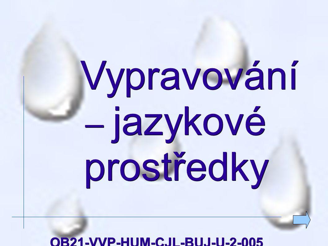 Vypravování – jazykové prostředky Vypravování – jazykové prostředkyOB21-VVP-HUM-CJL-BUJ-U-2-005