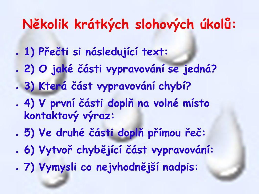 Několik krátkých slohových úkolů: ● 1) Přečti si následující text: ● 2) O jaké části vypravování se jedná.