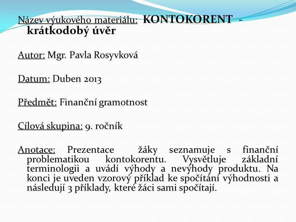 Název výukového materiálu: KONTOKORENT - krátkodobý úvěr Autor: Mgr. Pavla Rosyvková Datum: Duben 2013 Předmět: Finanční gramotnost Cílová skupina: 9.