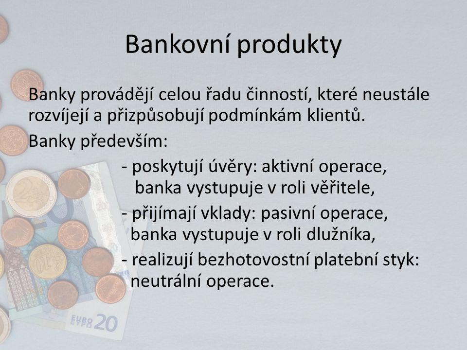 Bankovní produkty Banky provádějí celou řadu činností, které neustále rozvíjejí a přizpůsobují podmínkám klientů. Banky především: - poskytují úvěry: