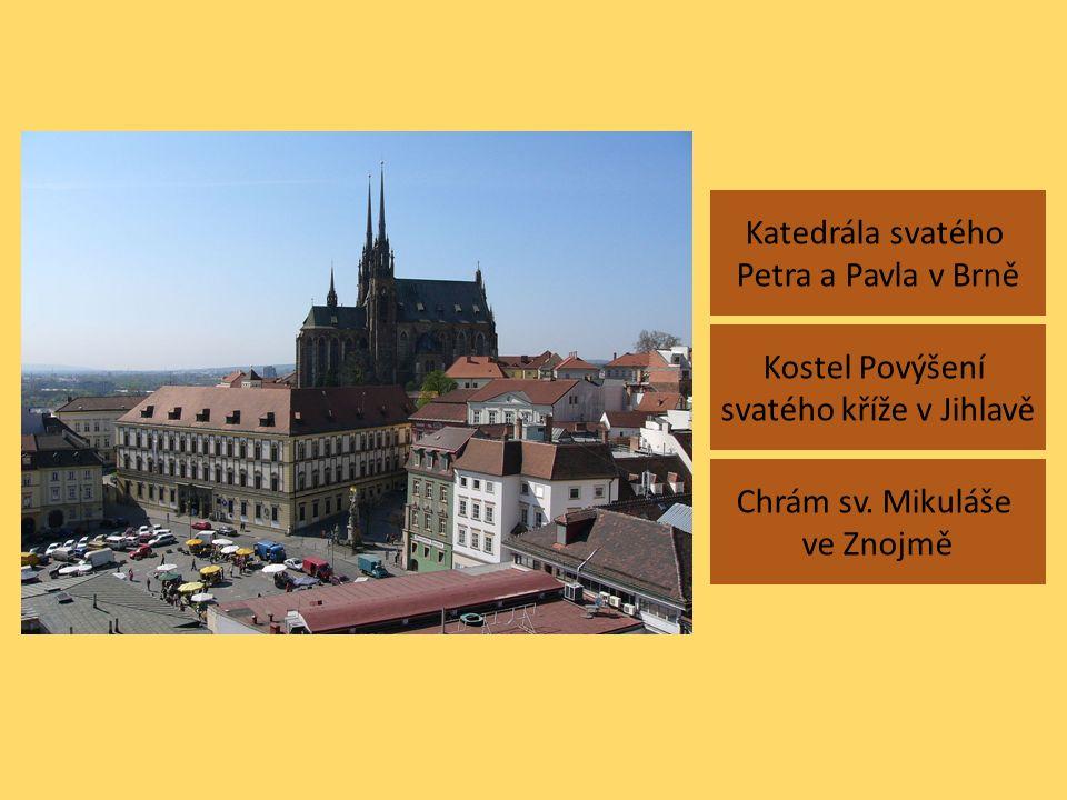 Katedrála svatého Petra a Pavla v Brně Chrám sv. Mikuláše ve Znojmě Kostel Povýšení svatého kříže v Jihlavě