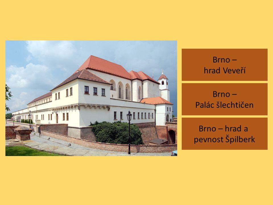 Brno – hrad Veveří Brno – hrad a pevnost Špilberk Brno – Palác šlechtičen