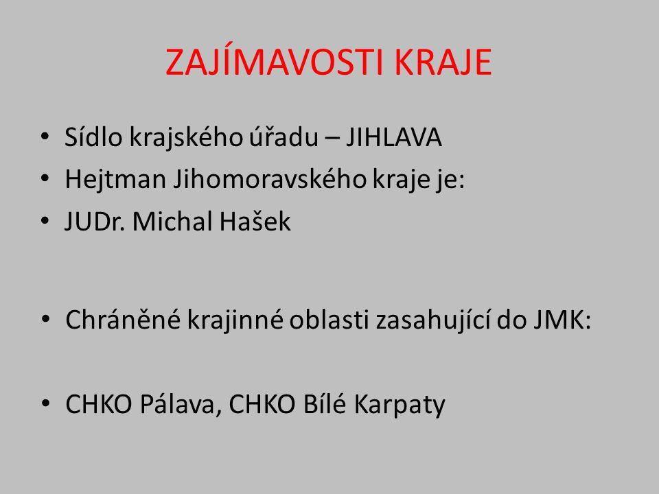 ZAJÍMAVOSTI KRAJE Sídlo krajského úřadu – JIHLAVA Hejtman Jihomoravského kraje je: JUDr.