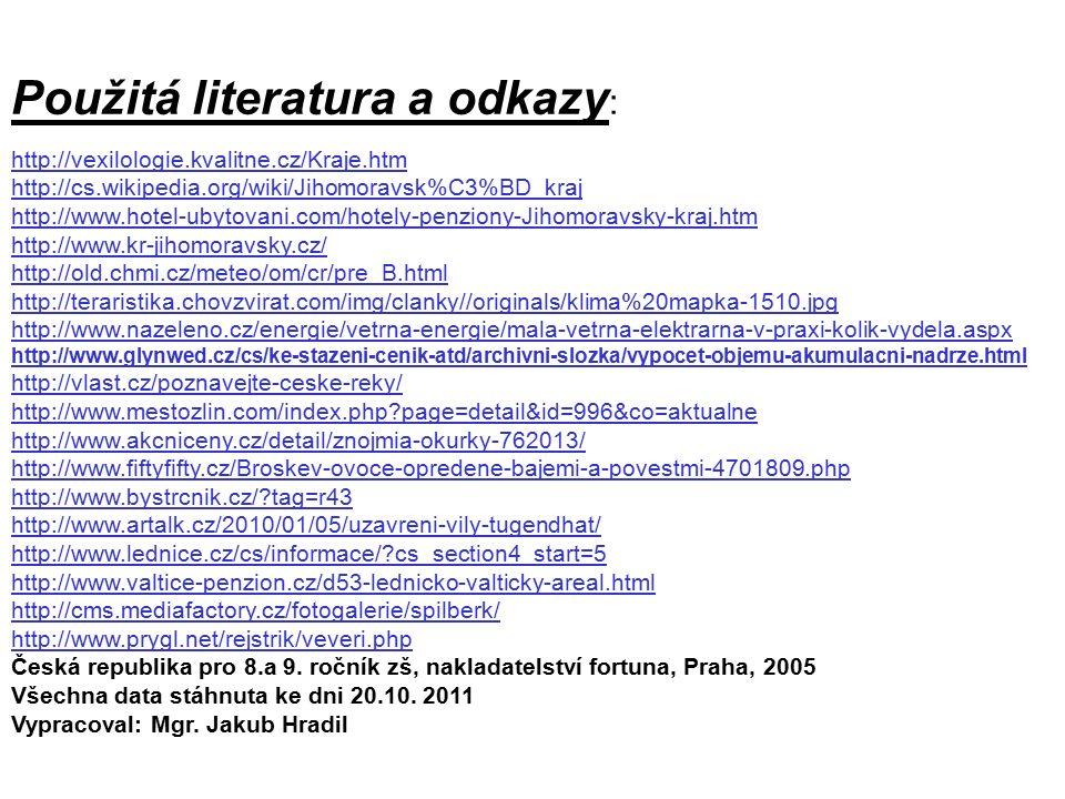 Použitá literatura a odkazy : http://vexilologie.kvalitne.cz/Kraje.htm http://cs.wikipedia.org/wiki/Jihomoravsk%C3%BD_kraj http://www.hotel-ubytovani.