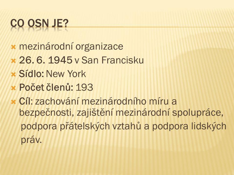  mezinárodní organizace  26. 6. 1945 v San Francisku  Sídlo: New York  Počet členů: 193  Cíl: zachování mezinárodního míru a bezpečnosti, zajiště