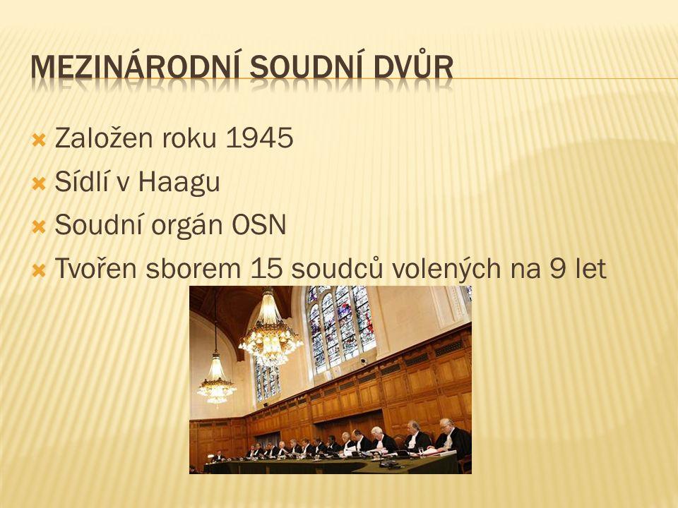  Založen roku 1945  Sídlí v Haagu  Soudní orgán OSN  Tvořen sborem 15 soudců volených na 9 let