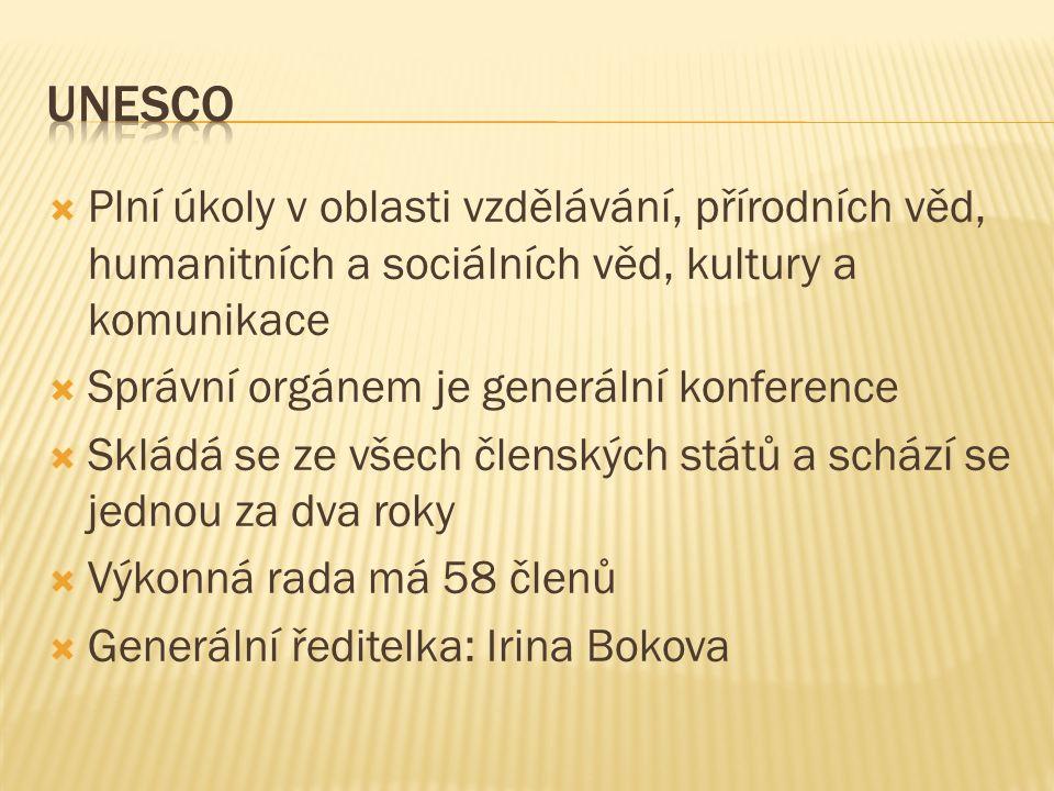  Plní úkoly v oblasti vzdělávání, přírodních věd, humanitních a sociálních věd, kultury a komunikace  Správní orgánem je generální konference  Skládá se ze všech členských států a schází se jednou za dva roky  Výkonná rada má 58 členů  Generální ředitelka: Irina Bokova