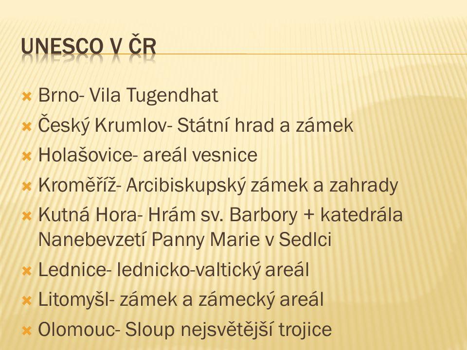  Brno- Vila Tugendhat  Český Krumlov- Státní hrad a zámek  Holašovice- areál vesnice  Kroměříž- Arcibiskupský zámek a zahrady  Kutná Hora- Hrám sv.