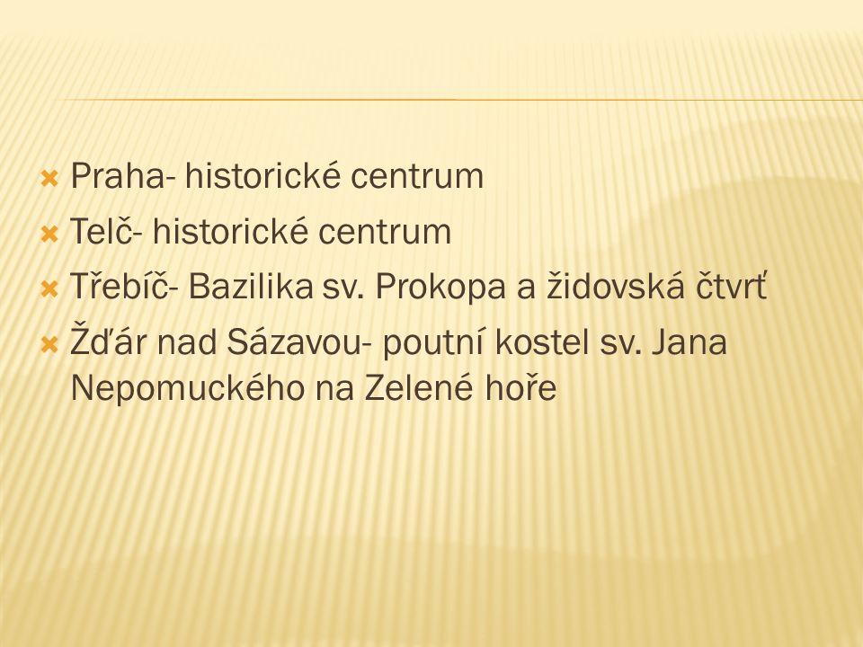  Praha- historické centrum  Telč- historické centrum  Třebíč- Bazilika sv. Prokopa a židovská čtvrť  Žďár nad Sázavou- poutní kostel sv. Jana Nepo