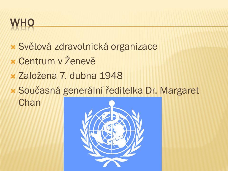  Světová zdravotnická organizace  Centrum v Ženevě  Založena 7. dubna 1948  Současná generální ředitelka Dr. Margaret Chan