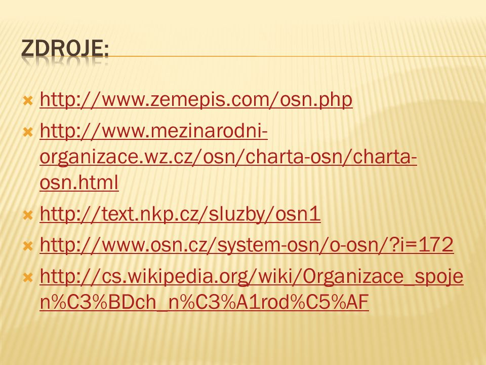 http://www.zemepis.com/osn.php http://www.zemepis.com/osn.php  http://www.mezinarodni- organizace.wz.cz/osn/charta-osn/charta- osn.html http://www.