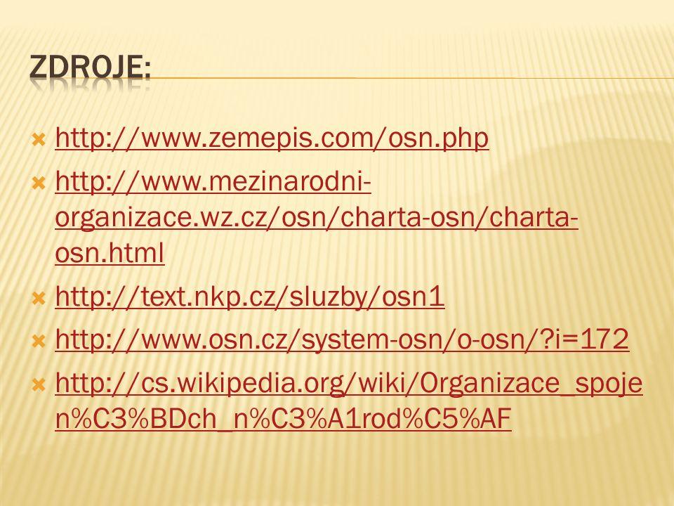  http://www.zemepis.com/osn.php http://www.zemepis.com/osn.php  http://www.mezinarodni- organizace.wz.cz/osn/charta-osn/charta- osn.html http://www.