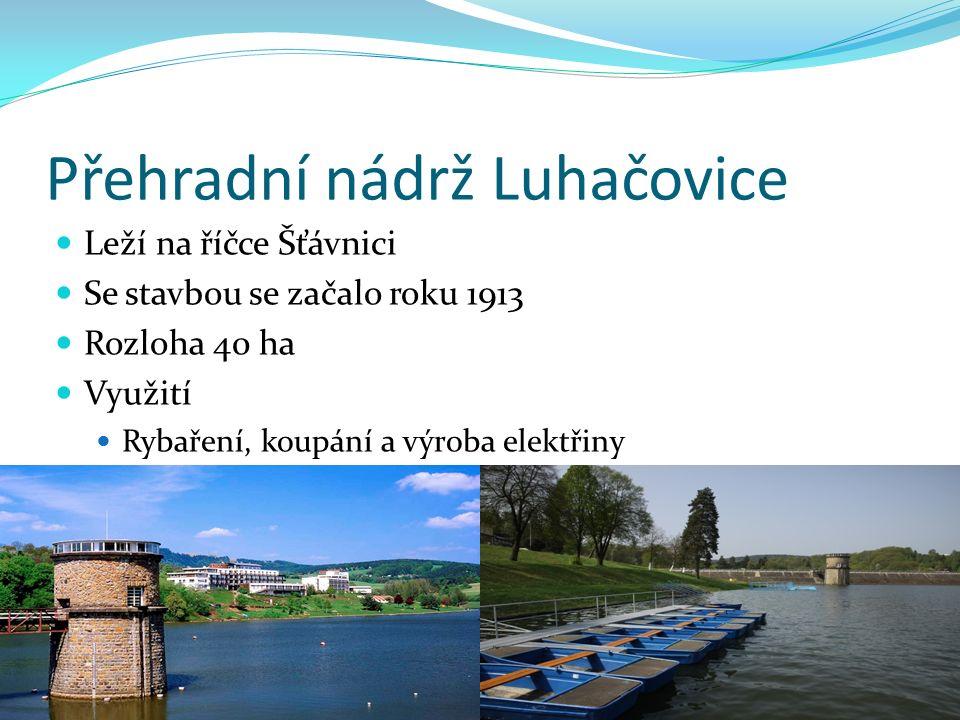 Přehradní nádrž Luhačovice Leží na říčce Šťávnici Se stavbou se začalo roku 1913 Rozloha 40 ha Využití Rybaření, koupání a výroba elektřiny