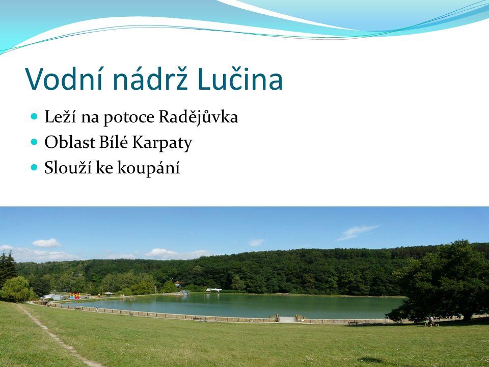Vodní nádrž Lučina Leží na potoce Radějůvka Oblast Bílé Karpaty Slouží ke koupání