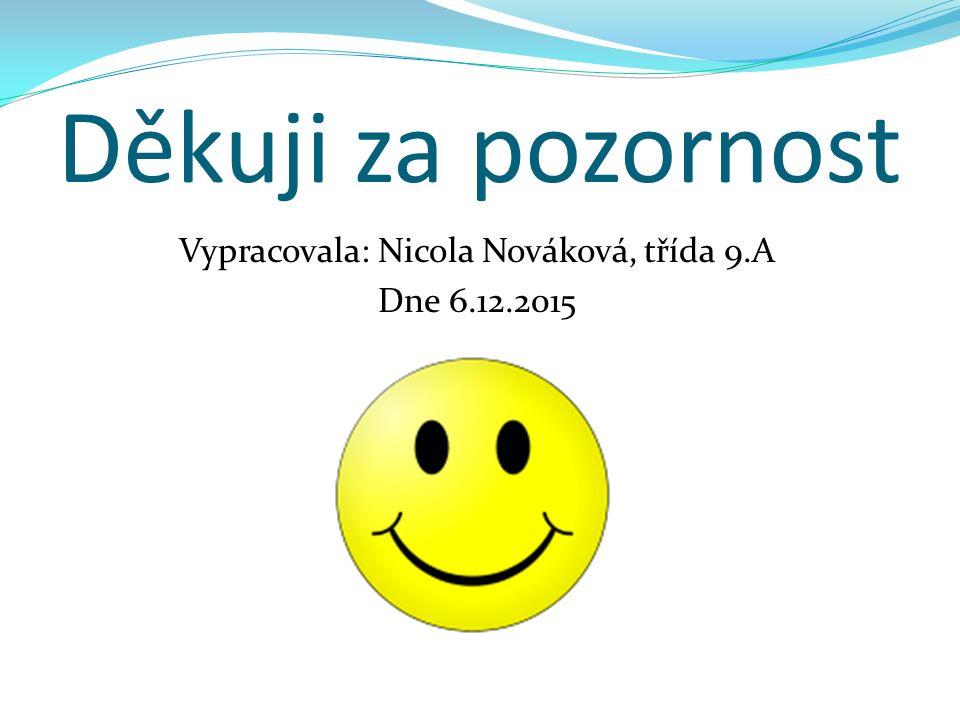 Děkuji za pozornost Vypracovala: Nicola Nováková, třída 9.A Dne 6.12.2015