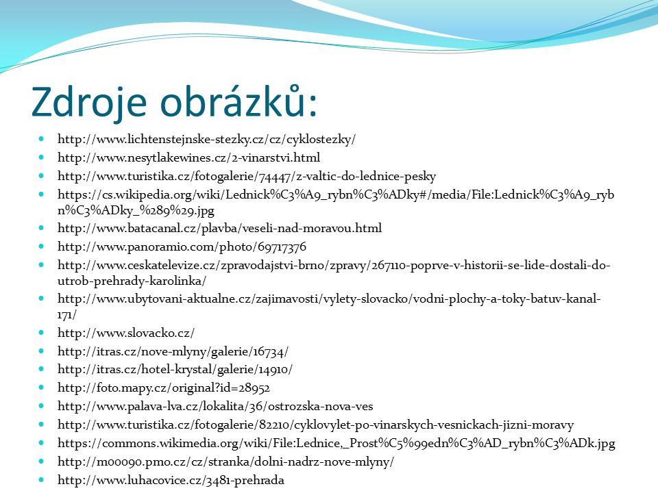 Zdroje obrázků: http://www.lichtenstejnske-stezky.cz/cz/cyklostezky/ http://www.nesytlakewines.cz/2-vinarstvi.html http://www.turistika.cz/fotogalerie
