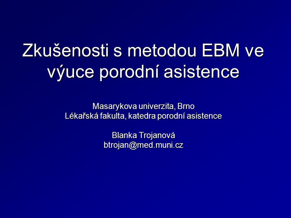 """EBM Medicína založená na důkazech Medicína založená na svědectvích Sloučení nejlepších zkušeností z výzkumu a klinické praxe s potřebami klientek """"…vědomé, zřetelné a soudné používání nejlepších současných důkazů při rozhodování o péči o jednotlivé klienty (Sacket, 1996) Obecná definice EBM – pokusit se najít nejlepší důkaz v rozhodování o nejlepší možné individuální péči pro pacienta"""