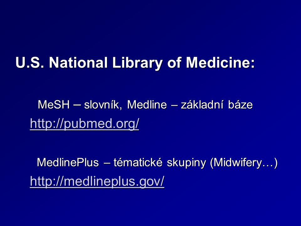 U.S. National Library of Medicine: MeSH – slovník, Medline – základní báze MeSH – slovník, Medline – základní báze http://pubmed.org/ MedlinePlus – té