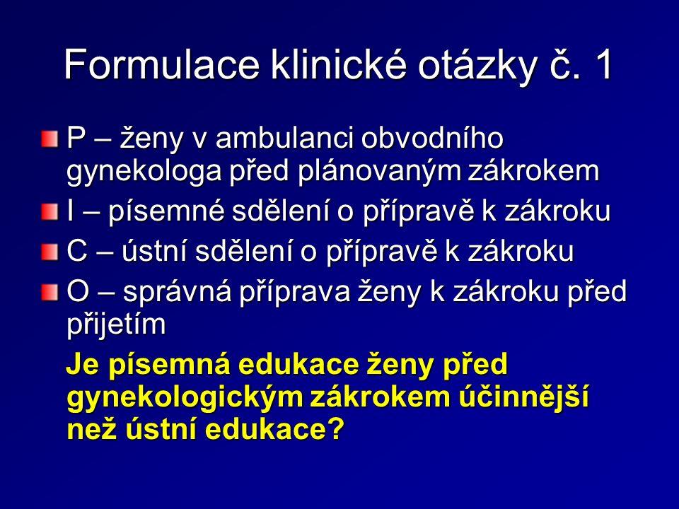 Formulace klinické otázky č. 1 P – ženy v ambulanci obvodního gynekologa před plánovaným zákrokem I – písemné sdělení o přípravě k zákroku C – ústní s