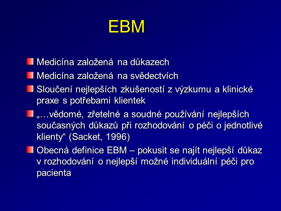"""EBM Medicína založená na důkazech Medicína založená na svědectvích Sloučení nejlepších zkušeností z výzkumu a klinické praxe s potřebami klientek """"…vě"""