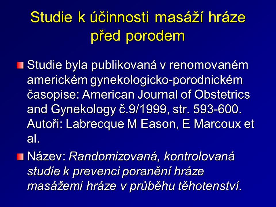 Studie k účinnosti masáží hráze před porodem Studie byla publikovaná v renomovaném americkém gynekologicko-porodnickém časopise: American Journal of Obstetrics and Gynekology č.9/1999, str.