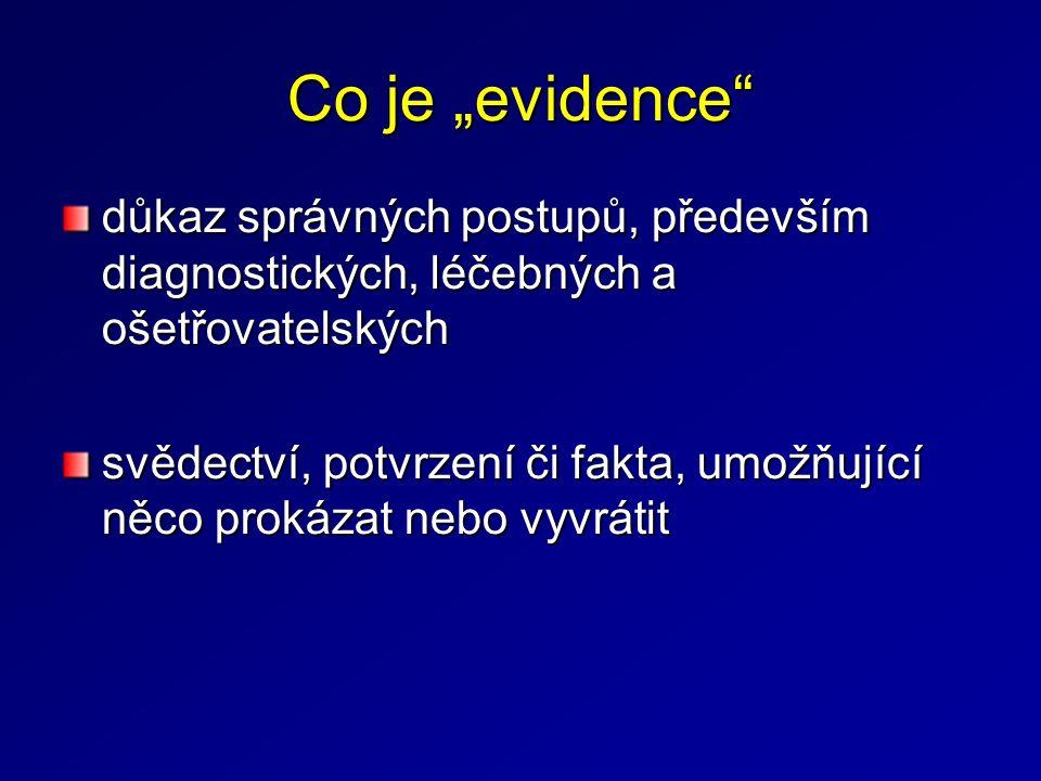 """Co je """"evidence důkaz správných postupů, především diagnostických, léčebných a ošetřovatelských svědectví, potvrzení či fakta, umožňující něco prokázat nebo vyvrátit"""