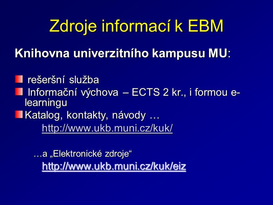Zdroje informací k EBM Knihovna univerzitního kampusu MU: rešeršní služba rešeršní služba Informační výchova – ECTS 2 kr., i formou e- learningu Infor