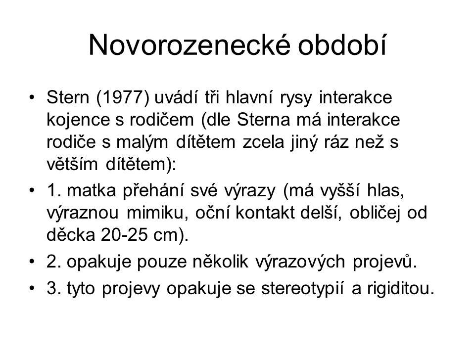 Novorozenecké období Stern (1977) uvádí tři hlavní rysy interakce kojence s rodičem (dle Sterna má interakce rodiče s malým dítětem zcela jiný ráz než s větším dítětem): 1.