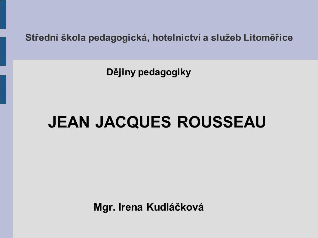 Střední škola pedagogická, hotelnictví a služeb Litoměřice Dějiny pedagogiky JEAN JACQUES ROUSSEAU Mgr.