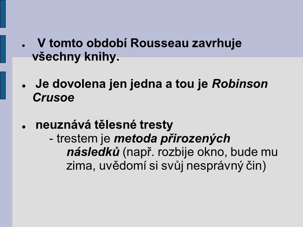 3.díl: 12 – 15 let - VÝCHOVA ROZUMU - PRACOVNÍ VÝCHOVA východiskem je příroda Rousseau je zastáncem metody názornosti - pozorování Dítě získává poznatky z přírodopisu, astronomie, zeměpisu, atd.