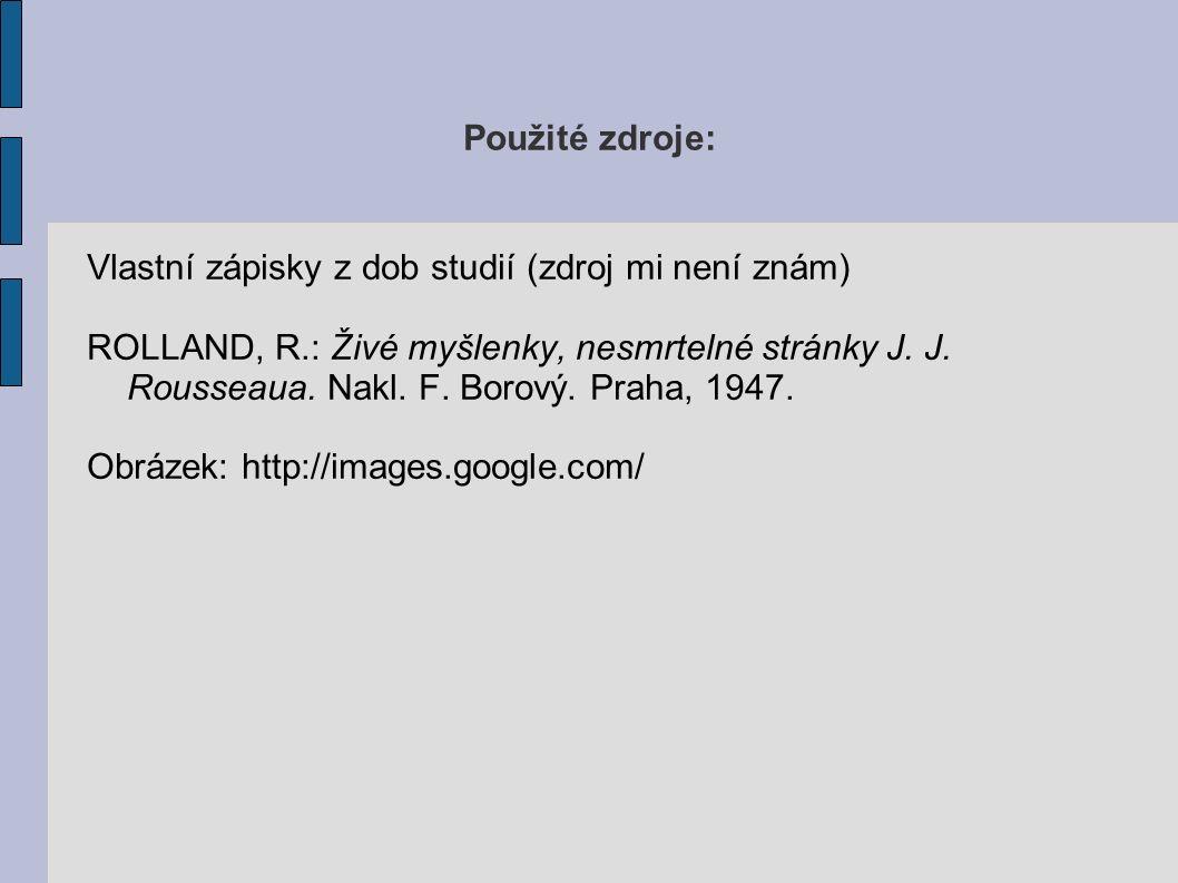 Použité zdroje: Vlastní zápisky z dob studií (zdroj mi není znám) ROLLAND, R.: Živé myšlenky, nesmrtelné stránky J.