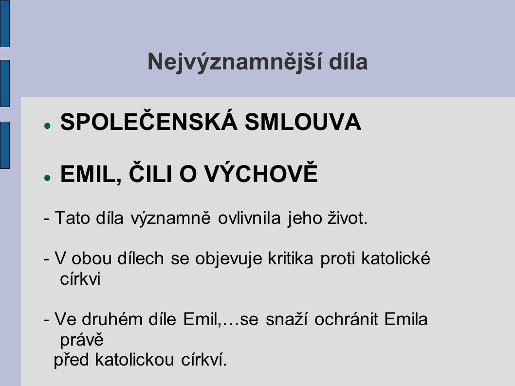 Nejvýznamnější díla SPOLEČENSKÁ SMLOUVA EMIL, ČILI O VÝCHOVĚ - Tato díla významně ovlivnila jeho život.