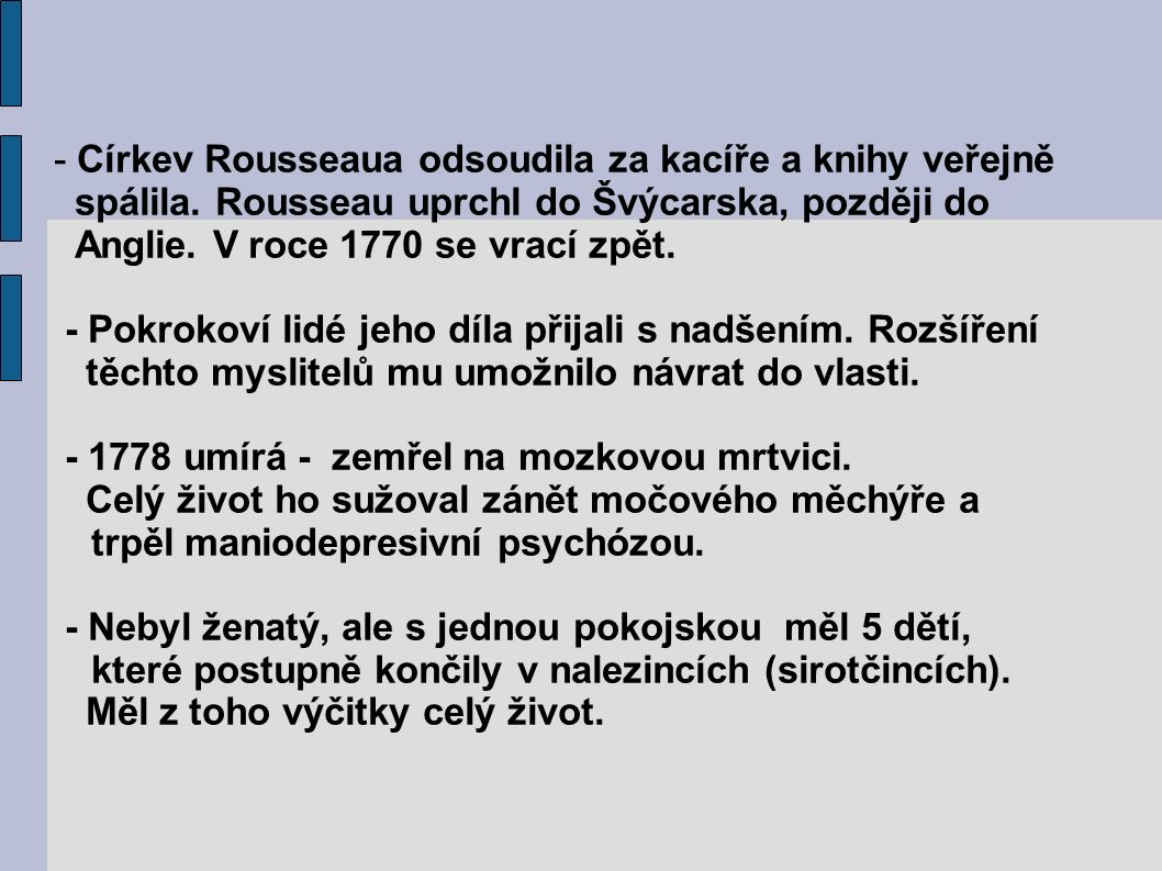 - Církev Rousseaua odsoudila za kacíře a knihy veřejně spálila.