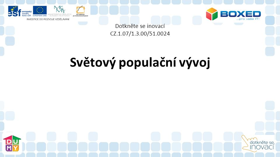 Dotkněte se inovací CZ.1.07/1.3.00/51.0024 Světový populační vývoj