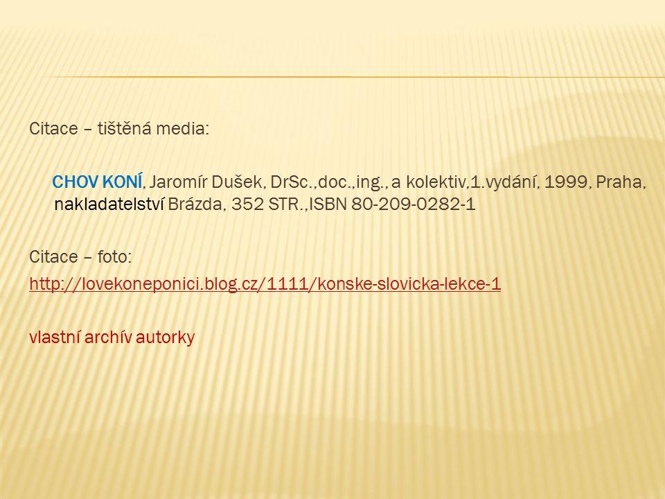 Citace – tištěná media: CHOV KONÍ, Jaromír Dušek, DrSc.,doc.,ing., a kolektiv,1.vydání, 1999, Praha, nakladatelství Brázda, 352 STR.,ISBN 80-209-0282-1 Citace – foto: http://lovekoneponici.blog.cz/1111/konske-slovicka-lekce-1 vlastní archív autorky