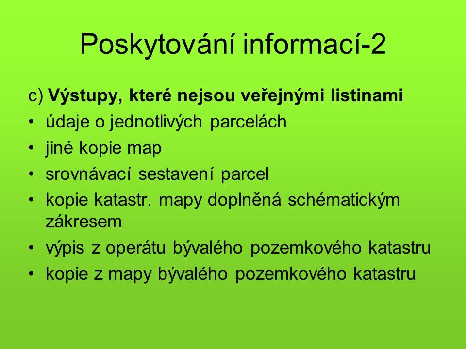 Poskytování informací-2 c) Výstupy, které nejsou veřejnými listinami údaje o jednotlivých parcelách jiné kopie map srovnávací sestavení parcel kopie katastr.